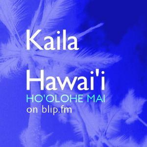 Kaila Hawai'i - Ho'olohe mai ma blip.fm